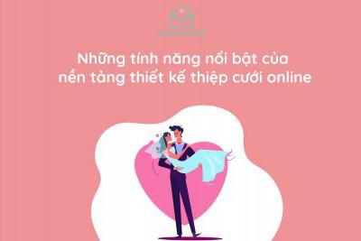 Những tính năng nổi bật của nền tảng thiết kế thiệp cưới online